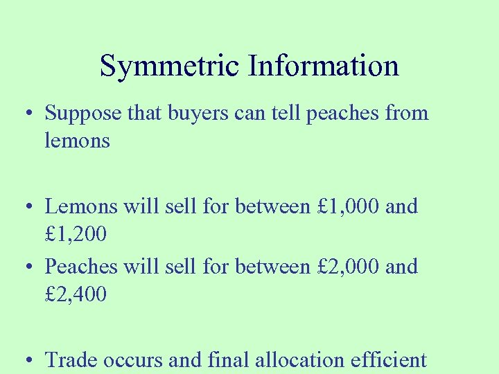 Symmetric Information • Suppose that buyers can tell peaches from lemons • Lemons will