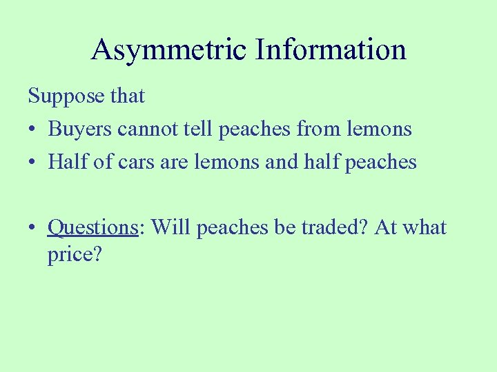 Asymmetric Information Suppose that • Buyers cannot tell peaches from lemons • Half of