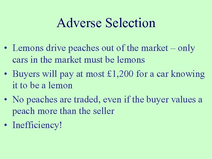 Adverse Selection • Lemons drive peaches out of the market – only cars in