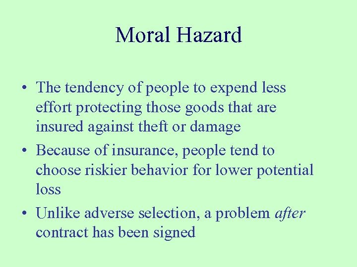 Moral Hazard • The tendency of people to expend less effort protecting those goods