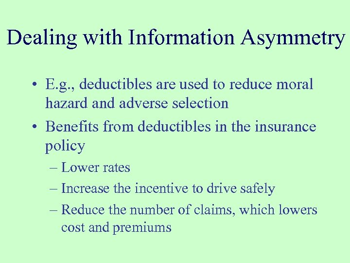 Dealing with Information Asymmetry • E. g. , deductibles are used to reduce moral