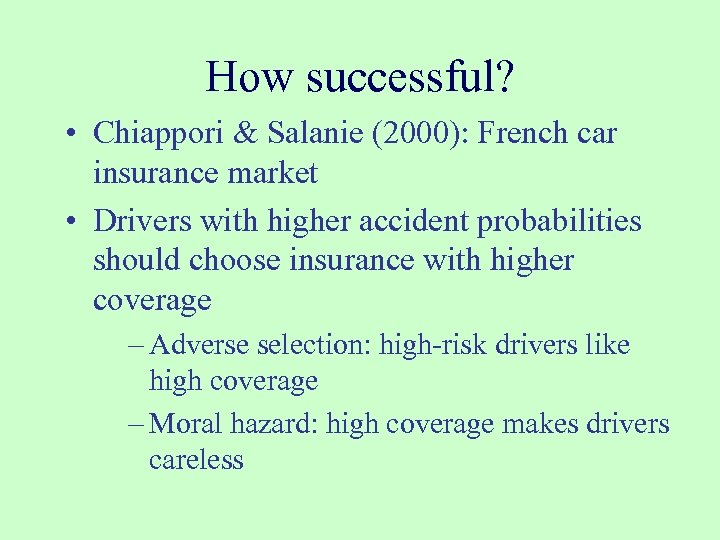 How successful? • Chiappori & Salanie (2000): French car insurance market • Drivers with