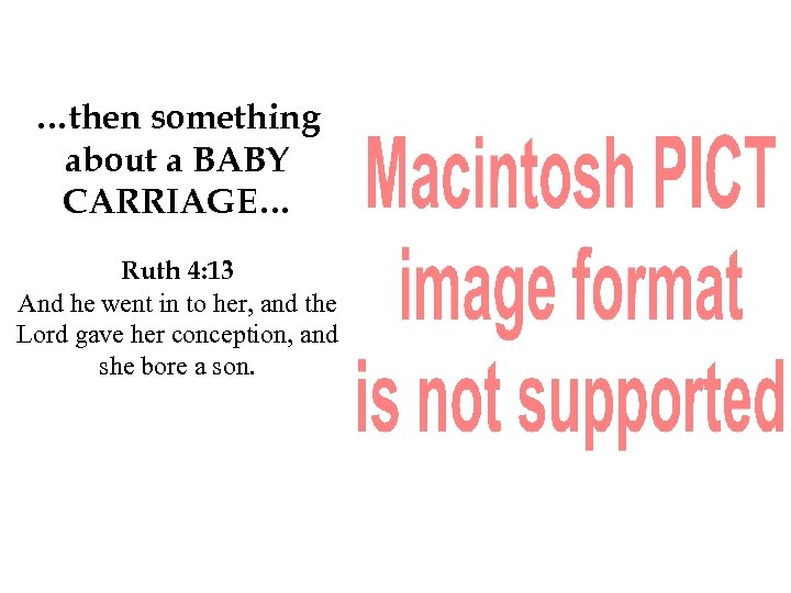 …then something about a BABY CARRIAGE… Ruth 4: 13 And he went in to