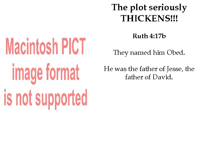 The plot seriously THICKENS!!! Ruth 4: 17 b They named him Obed. He was