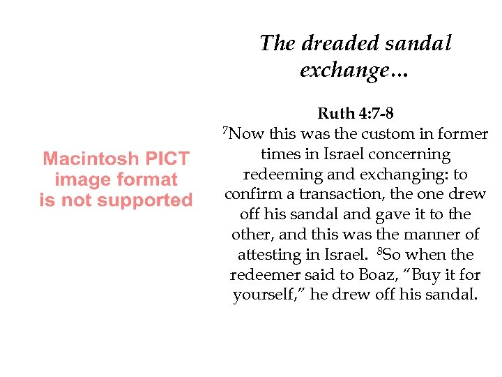 The dreaded sandal exchange… Ruth 4: 7 -8 7 Now this was the custom
