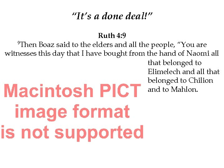 """""""It's a done deal!"""" Ruth 4: 9 9 Then Boaz said to the elders"""