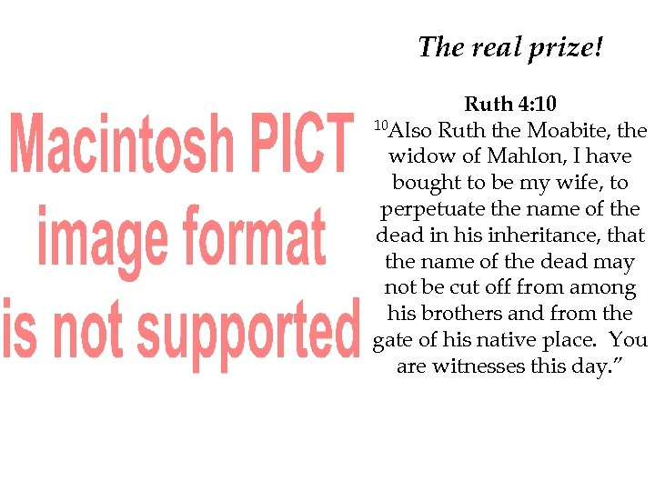 The real prize! Ruth 4: 10 10 Also Ruth the Moabite, the widow of