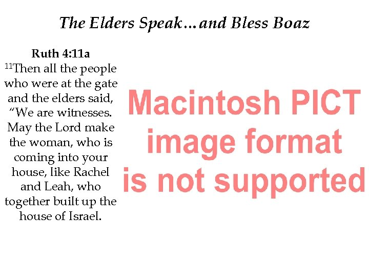 The Elders Speak…and Bless Boaz Ruth 4: 11 a 11 Then all the people