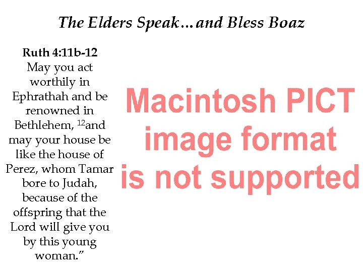 The Elders Speak…and Bless Boaz Ruth 4: 11 b-12 May you act worthily in