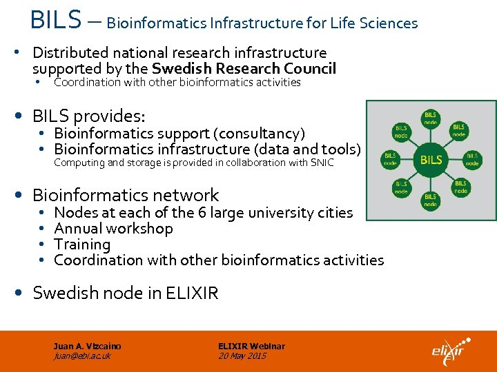 BILS – Bioinformatics Infrastructure for Life Sciences • Distributed national research infrastructure supported by