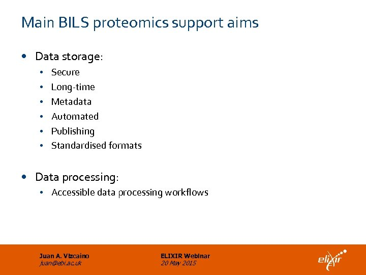 Main BILS proteomics support aims • Data storage: • • • Secure Long-time Metadata