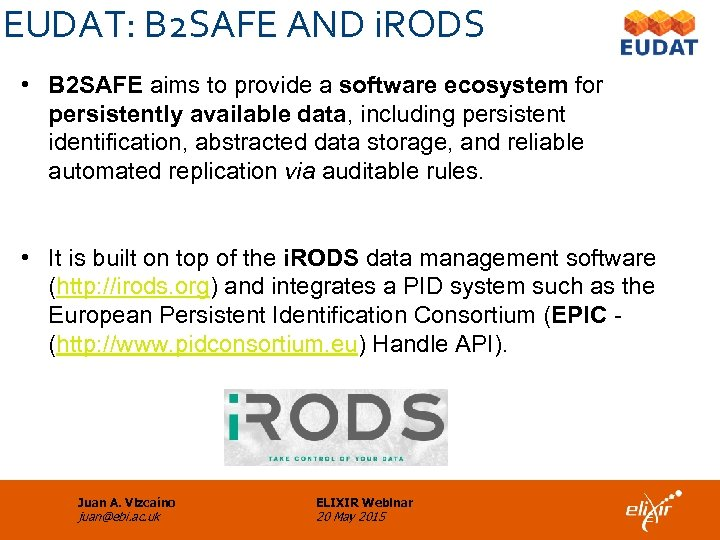 EUDAT: B 2 SAFE AND i. RODS • B 2 SAFE aims to provide