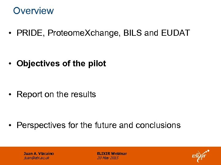 Overview • PRIDE, Proteome. Xchange, BILS and EUDAT • Objectives of the pilot •