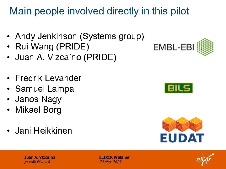 Main people involved directly in this pilot • Andy Jenkinson (Systems group) • Rui