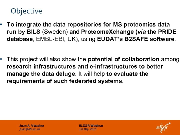 Objective • To integrate the data repositories for MS proteomics data run by BILS