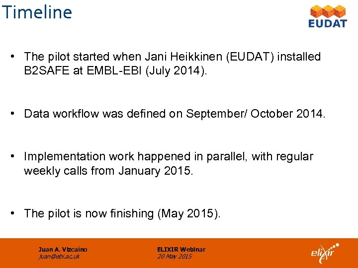 Timeline • The pilot started when Jani Heikkinen (EUDAT) installed B 2 SAFE at