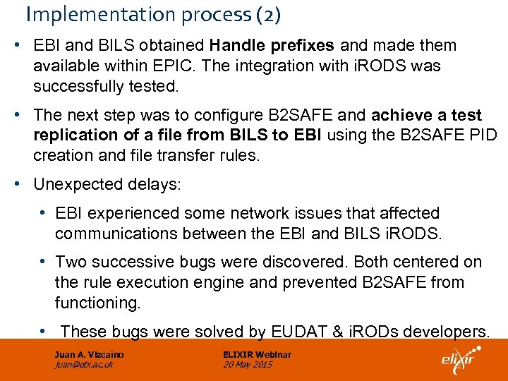 Implementation process (2) • EBI and BILS obtained Handle prefixes and made them available