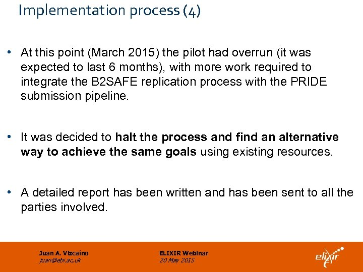 Implementation process (4) • At this point (March 2015) the pilot had overrun (it