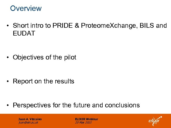 Overview • Short intro to PRIDE & Proteome. Xchange, BILS and EUDAT • Objectives