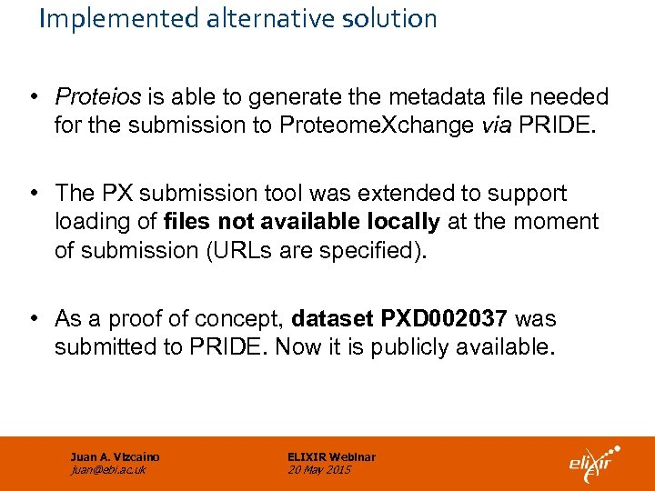 Implemented alternative solution • Proteios is able to generate the metadata file needed for