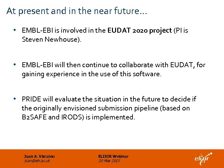 At present and in the near future… • EMBL-EBI is involved in the EUDAT