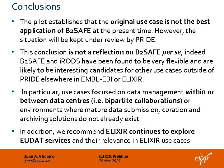 Conclusions • The pilot establishes that the original use case is not the best