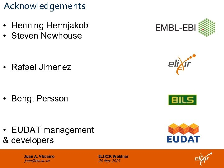 Acknowledgements • Henning Hermjakob • Steven Newhouse • Rafael Jimenez • Bengt Persson •