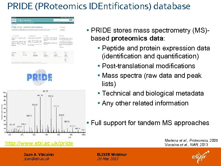 PRIDE (PRoteomics IDEntifications) database • PRIDE stores mass spectrometry (MS)based proteomics data: • Peptide