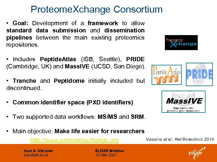 Proteome. Xchange Consortium • Goal: Development of a framework to allow standard data submission
