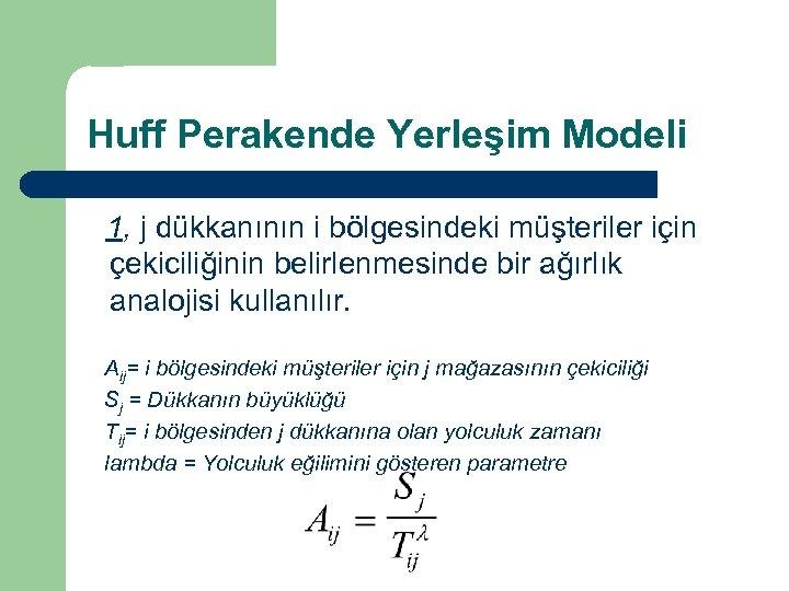 Huff Perakende Yerleşim Modeli 1, j dükkanının i bölgesindeki müşteriler için çekiciliğinin belirlenmesinde bir