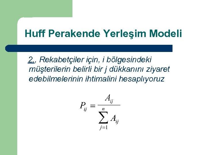 Huff Perakende Yerleşim Modeli 2. , Rekabetçiler için, i bölgesindeki müşterilerin belirli bir j