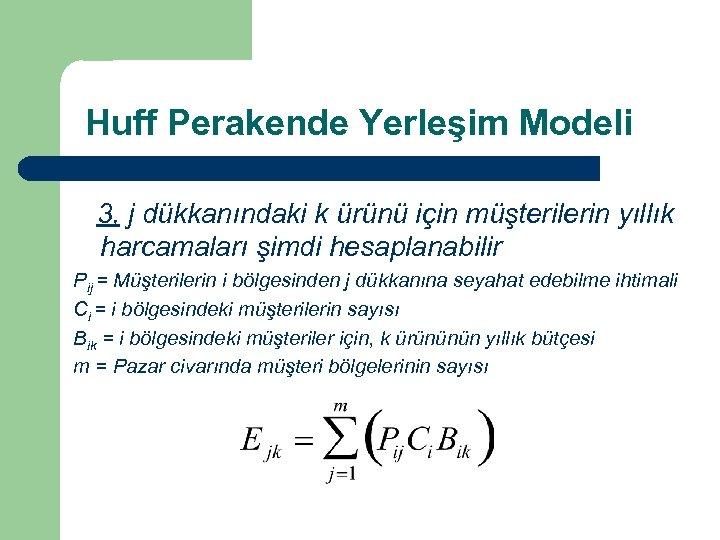 Huff Perakende Yerleşim Modeli 3, j dükkanındaki k ürünü için müşterilerin yıllık harcamaları şimdi