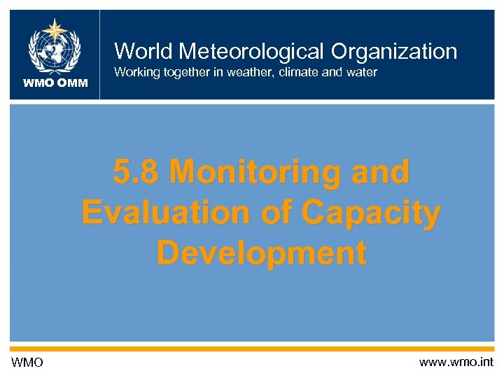 World Meteorological Organization WMO OMM Working together in weather, climate and water 5. 8