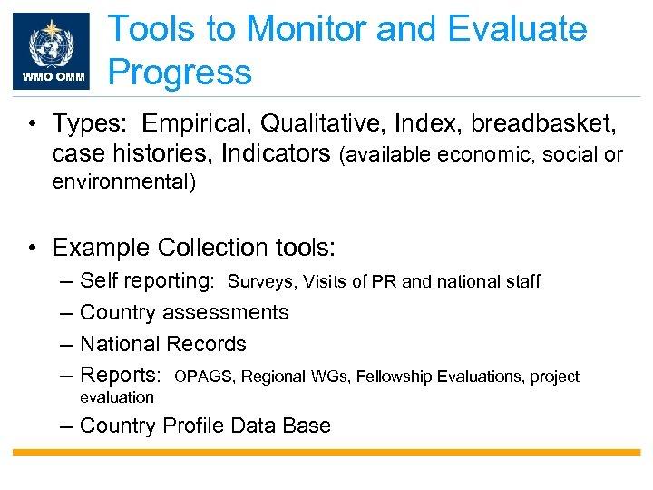 WMO OMM Tools to Monitor and Evaluate Progress • Types: Empirical, Qualitative, Index, breadbasket,