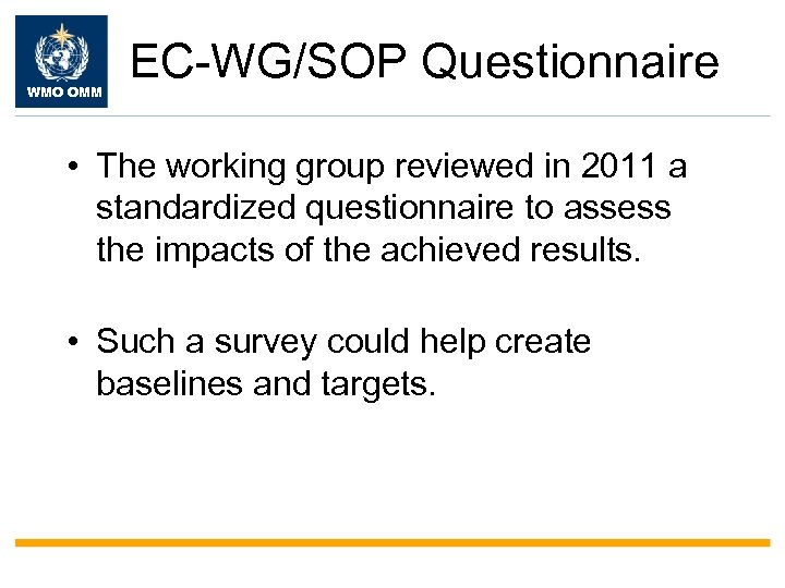 WMO OMM EC-WG/SOP Questionnaire • The working group reviewed in 2011 a standardized questionnaire