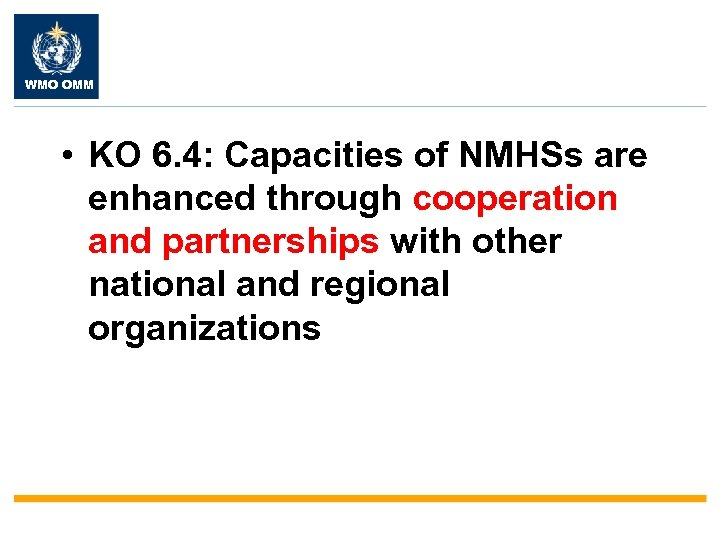 WMO OMM • KO 6. 4: Capacities of NMHSs are enhanced through cooperation and