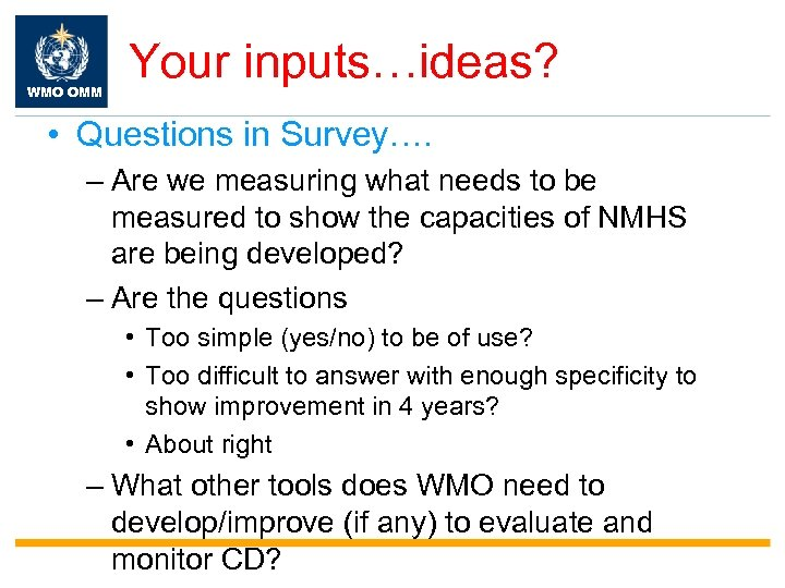 WMO OMM Your inputs…ideas? • Questions in Survey…. – Are we measuring what needs