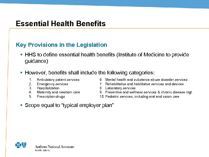 Essential Health Benefits Key Provisions in the Legislation § HHS to define essential health
