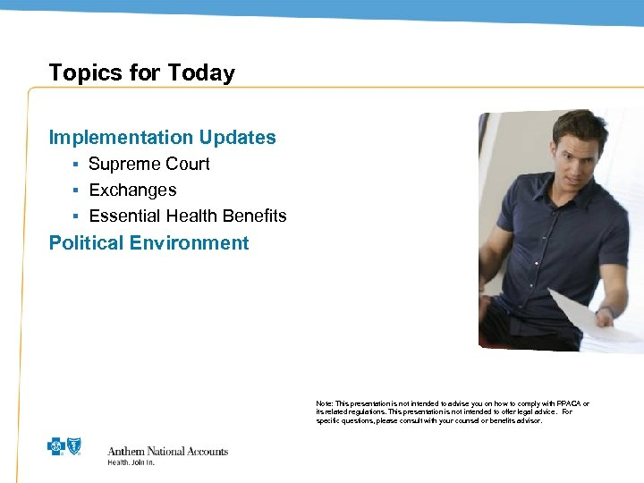 Topics for Today Implementation Updates ▪ Supreme Court ▪ Exchanges ▪ Essential Health Benefits
