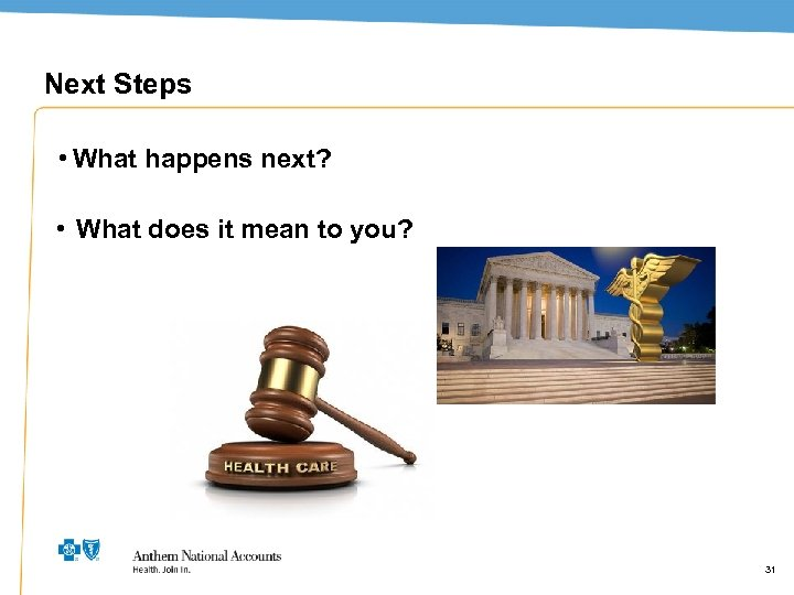 Next Steps • What happens next? • What does it mean to you? 31