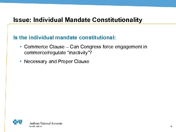 Issue: Individual Mandate Constitutionality Is the individual mandate constitutional: • Commerce Clause – Can