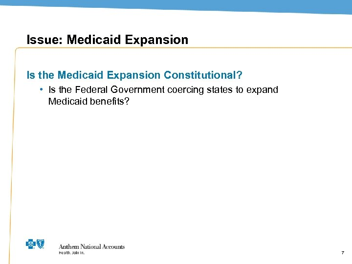 Issue: Medicaid Expansion Is the Medicaid Expansion Constitutional? • Is the Federal Government coercing