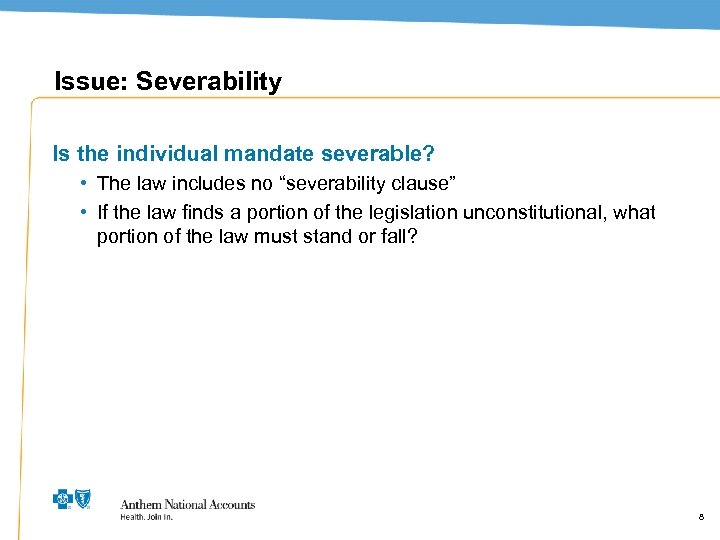 """Issue: Severability Is the individual mandate severable? • The law includes no """"severability clause"""""""