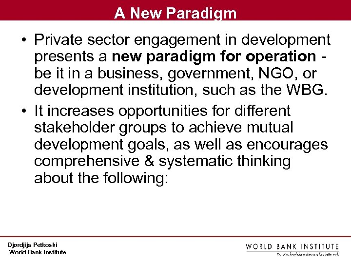 A New Paradigm • Private sector engagement in development presents a new paradigm for