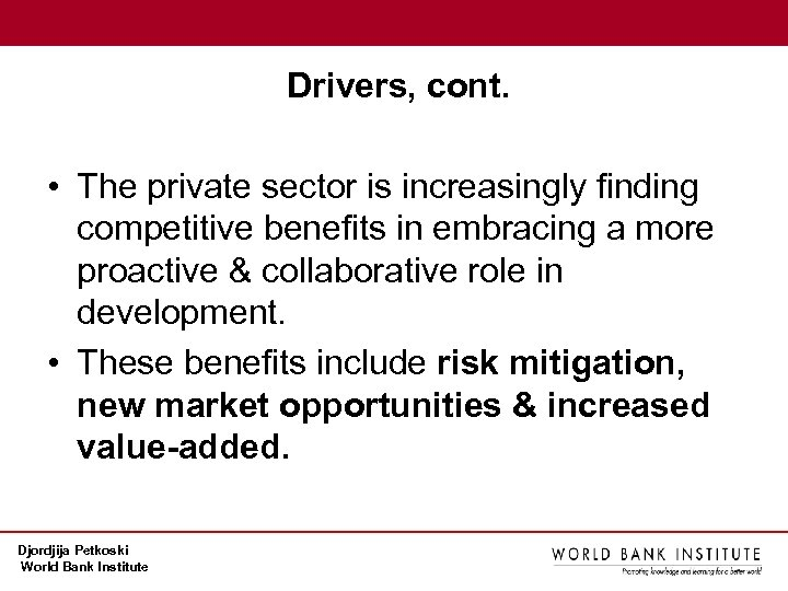 Drivers, cont. • The private sector is increasingly finding competitive benefits in embracing a
