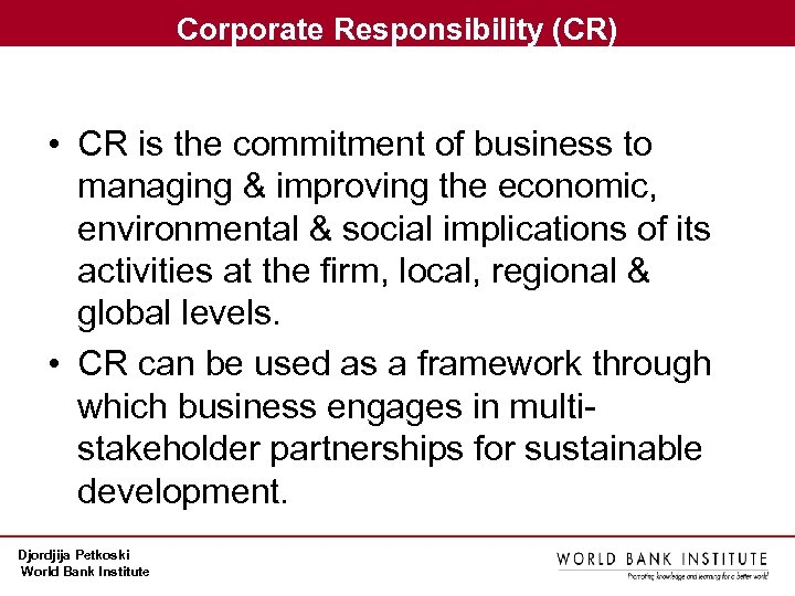 Corporate Responsibility (CR) • CR is the commitment of business to managing & improving