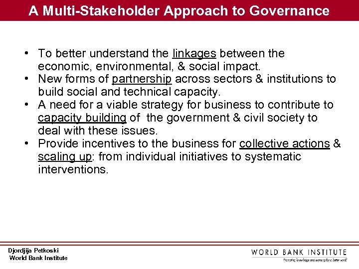 A Multi-Stakeholder Approach to Governance • To better understand the linkages between the economic,