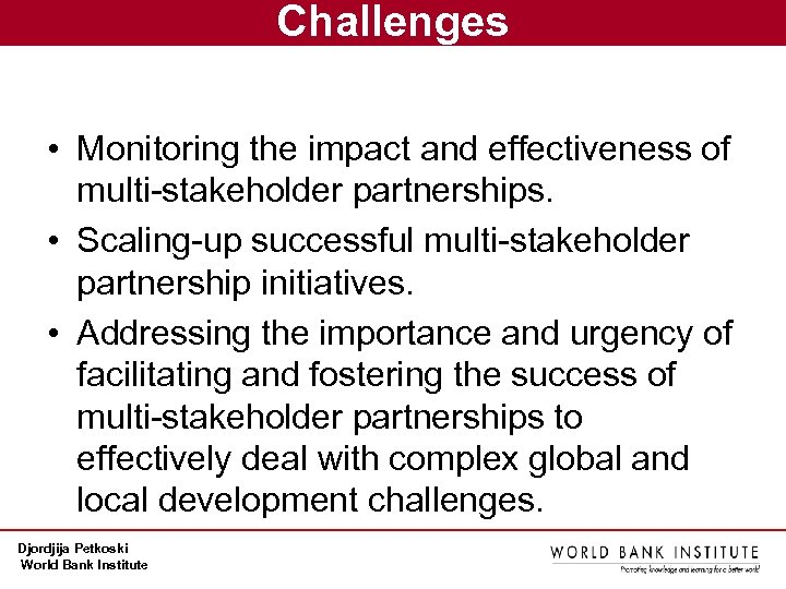 Challenges • Monitoring the impact and effectiveness of multi-stakeholder partnerships. • Scaling-up successful multi-stakeholder