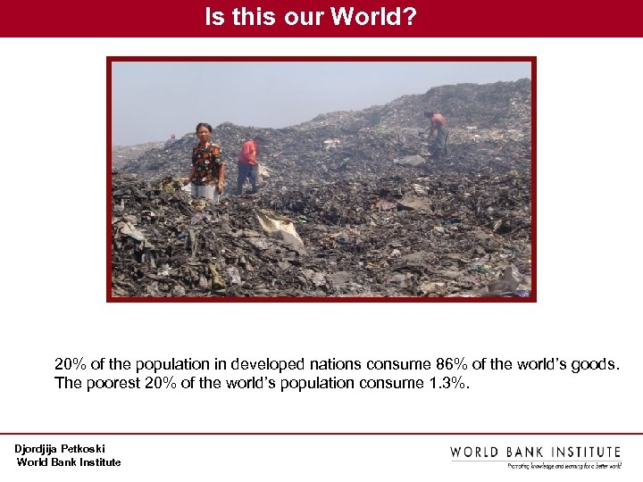 Is this our World? 20% of the population in developed nations consume 86% of