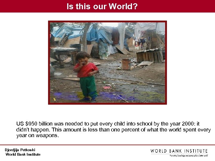 Is this our World? US $950 billion was needed to put every child into